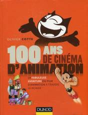 Couverture de l'album 100 ANS DE CINEMA D'ANIMATION La fabuleuse aventure du film d'animation à travers le monde