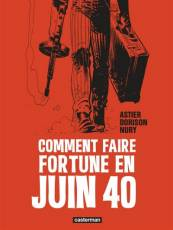 Couverture de l'album COMMENT FAIRE FORTUNE EN JUIN 40 Comment faire fortune en juin 40 (N&B)