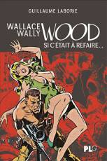 Couverture de l'album WALLACE WALLY WOOD, SI C'ÉTAIT A REFAIRE... Wallace Wally Wood, Si C'était a refaire...
