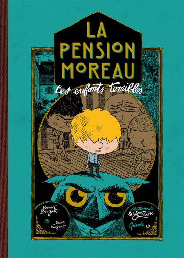 Couverture de l'album LA PENSION MOREAU Tome #1 Les enfants terribles